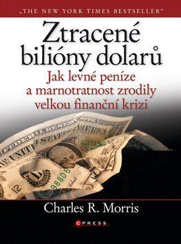 Ztracené bilióny dolarů - Charles R. Moris