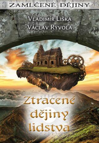 Ztracené dějiny lidstva - Vladimír Liška, Ryvola Václav