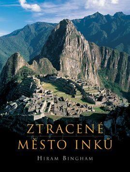 Ztracené město Inků - Hiram Bingham