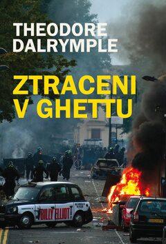 Ztraceni v ghettu - Theodore Dalrymple