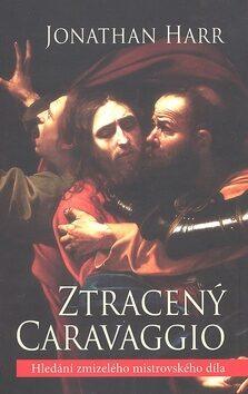 Ztracený Caravaggio - Jonathan Harr