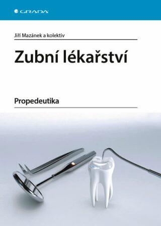 Zubní lékařství - Propedeutika - Jiří Mazánek