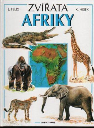 Zvířata Afriky - Jiří Felix, Květoslav Hísek