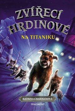 Zvířecí hrdinové – Na Titaniku - Katrina Charmanová