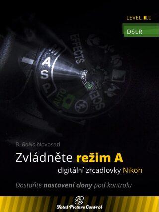 Zvládněte režim A digitální zrcadlovky Nikon - B. Bono Novosad - e-kniha