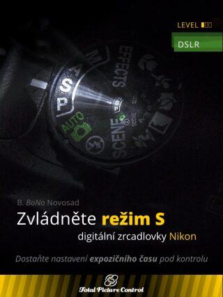 Zvládněte režim S digitální zrcadlovky Nikon - B. Bono Novosad - e-kniha