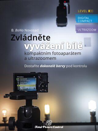 Zvládněte vyvážení bílé s kompaktním fotoaparátem a ultrazoomem - B. BoNo Novosad