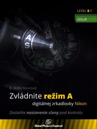 Zvládnite režim A digitálnej zrkadlovky Nikon - B. BoNo Novosad