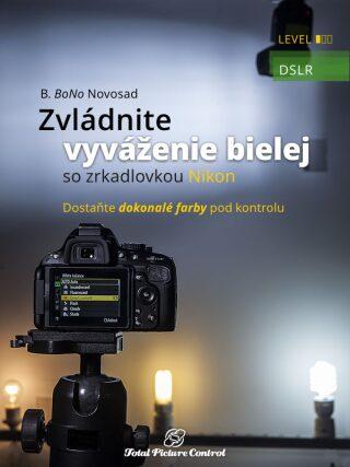 Zvládnite vyváženie bielej so zrkadlovkou Nikon - B. BoNo Novosad