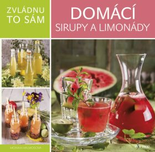 Zvládnu to sám Domácí sirupy a limonády - Monika Halmos
