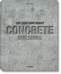 100 Contemporary Concrete Buildings - Philip Jodidio