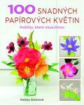 100 snadných papírových květin - Květiny, které neuschnou - Elamová Kelsey