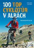 100 TOP cyklotúr v Alpách - Achim Zahn; Jan Führer