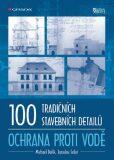 100 tradičních stavebních detailů - ochrana proti vodě - Jaroslav Solař, ...