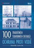100 tradičních stavebních detailů Ochrana proti vodě - Michael Balík, ...