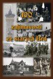 100 zajímavostí ze starých Brd - Jan Hajšman,  Tomáš Makaj, ...