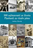 100 zajímavostí ze života Plzeňanů za císaře pána - Ladislav Silovský