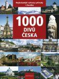 1000 divů Česka - Nejkrásnější výtvory přírody i člověka - Vladimír Soukup, ...