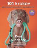101 krokov Ako vychovať poslušného a spokojného psa - Kyra Sundanceová
