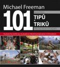 101 nejlepších tipů a triků pro digitální fotografii - Michael Freeman