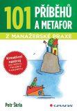 101 příběhů a metafor z manažerské praxe - Petr Škrla