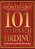 101 světových hrdinů - Simon Sebag Montefiore