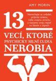 13 vecí, ktoré psychicky silní ľudia nerobia - Amy Morinová