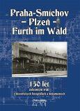 150 let železniční trati Praha-Smíchov - Plzeň - Furth im Wald v historických fotografiích a dokumentech - Jaroslav Kocourek, ...