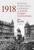 1918 - Rozpad Rakouska-Uherska a vznik Československa - Jan Rychlík