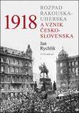 1918 Rozpad Rakouska-Uherska a vznik Československa - Jan Rychlík