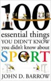 100 Essential Things You Didn´t Know You Didn´t Know About Sport - John D. Barrow