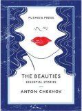 The Beauties : Essential Stories - Anton Pavlovič Čechov