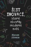 Šest inovací, které stvořily moderní svět - Steven Johnson