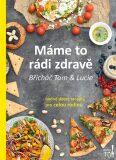 Máme to rádi zdravě - Hodně dobré recepty pro celou rodinu - Tomáš Kosačík