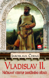 Vladislav II. - Nečekaný vzestup zavrženého dědice - Jaroslava Černá