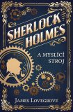 Sherlock Holmes a myslící stroj - James Lovegrove