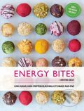 Energy Bites: 30 Low-Sugar, High Protein Bliss Balls to Make and Give - Bailey