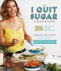 The I Quit Sugar Cookbook: 306 Recipes for a Clean, Healthy Life - Sarah Wilsonová