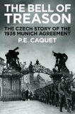 The Bell of Treason : The 1938 Munich Agreement in Czechoslovakia - P.E. Caquet