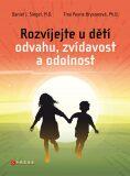 Rozvíjejte u dětí odvahu, zvídavost a odolnost - Daniel J. Siegel, ...