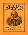 William Shakespeare: The Complete Plays in One Sitting (Miniature Editions) - William Shakespeare