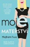 Moje mateřství - Meghann Foye