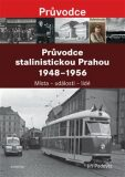 Průvodce stalinistickou Prahou 1948 - 1956 - Jiří Padevět
