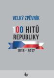 Velký zpěvník 100 hitů republiky 1918-2017 - kolektiv autorů