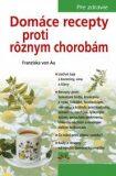 Domáce recepty proti rôznym chorobám - Franziska von Au