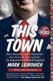 This Town: Two Parties and a Funeral - Plus Plenty of Valet Parking - InAmerica's Gilded Capital - Leibovich Mark