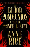 Blood Communion : A Tale of Prince Lestat (The Vampire Chronicles 13) - Anne Rice