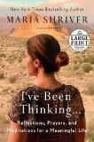 I´ve Been Thinking . . . : Reflections, Prayers, and Meditations for a Meaningful Life - Maria Shriverová