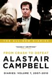 Alastair Campbell Diaries: Volume 7 : From Crash to Defeat, 2007-2010 - Alastair Campbell