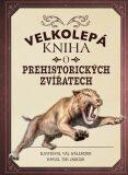 Velkolepá kniha o prehistorických zvířatech - Tom Jackson